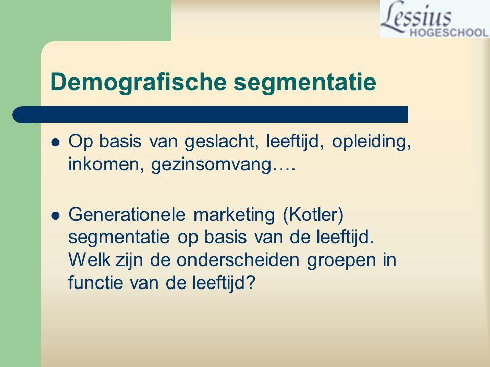 Demografische segmentatie  Op basis van geslacht, leeftijd, opleiding, inkomen, gezinsomvang….