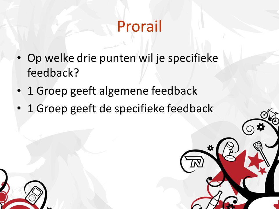 Prorail • Op welke drie punten wil je specifieke feedback.