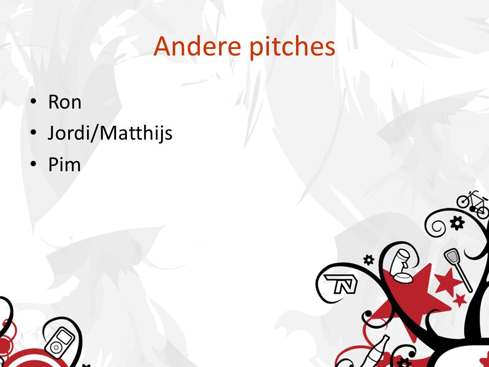 Andere pitches • Ron • Jordi/Matthijs • Pim