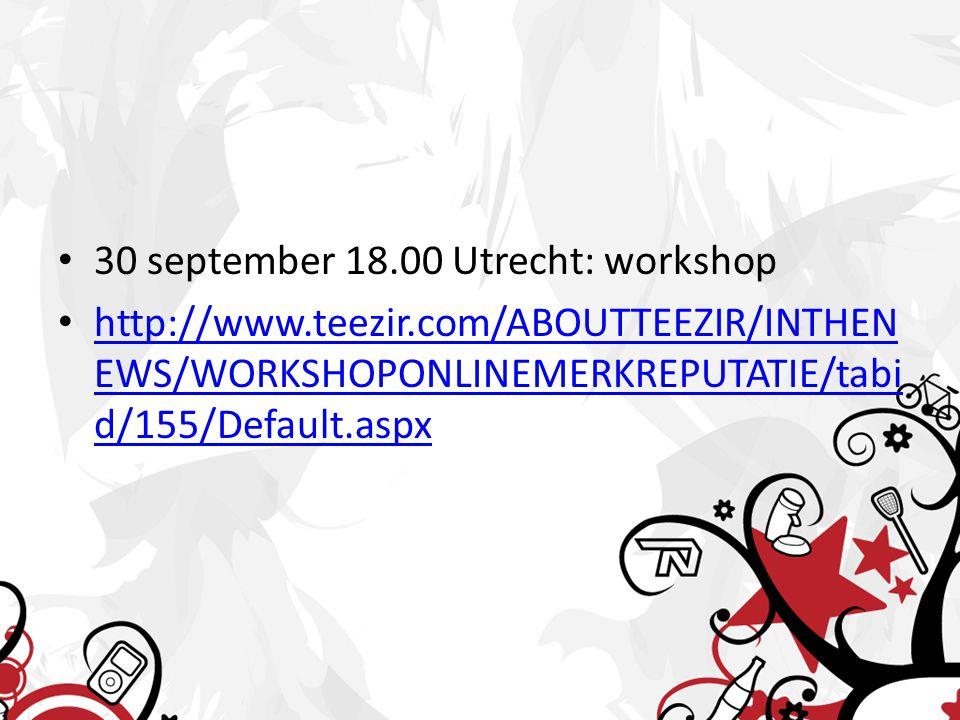 • 30 september 18.00 Utrecht: workshop • http://www.teezir.com/ABOUTTEEZIR/INTHEN EWS/WORKSHOPONLINEMERKREPUTATIE/tabi d/155/Default.aspx http://www.teezir.com/ABOUTTEEZIR/INTHEN EWS/WORKSHOPONLINEMERKREPUTATIE/tabi d/155/Default.aspx