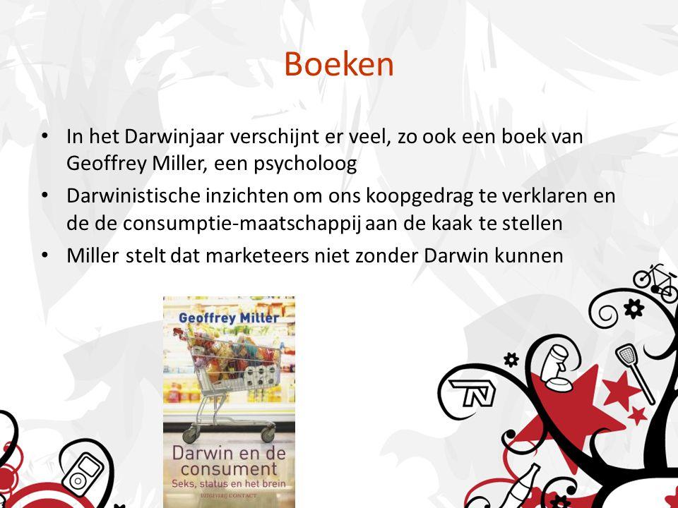 Boeken • In het Darwinjaar verschijnt er veel, zo ook een boek van Geoffrey Miller, een psycholoog • Darwinistische inzichten om ons koopgedrag te verklaren en de de consumptie-maatschappij aan de kaak te stellen • Miller stelt dat marketeers niet zonder Darwin kunnen
