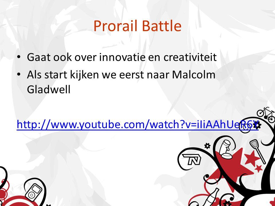 Prorail Battle • Gaat ook over innovatie en creativiteit • Als start kijken we eerst naar Malcolm Gladwell http://www.youtube.com/watch v=iIiAAhUeR6Y
