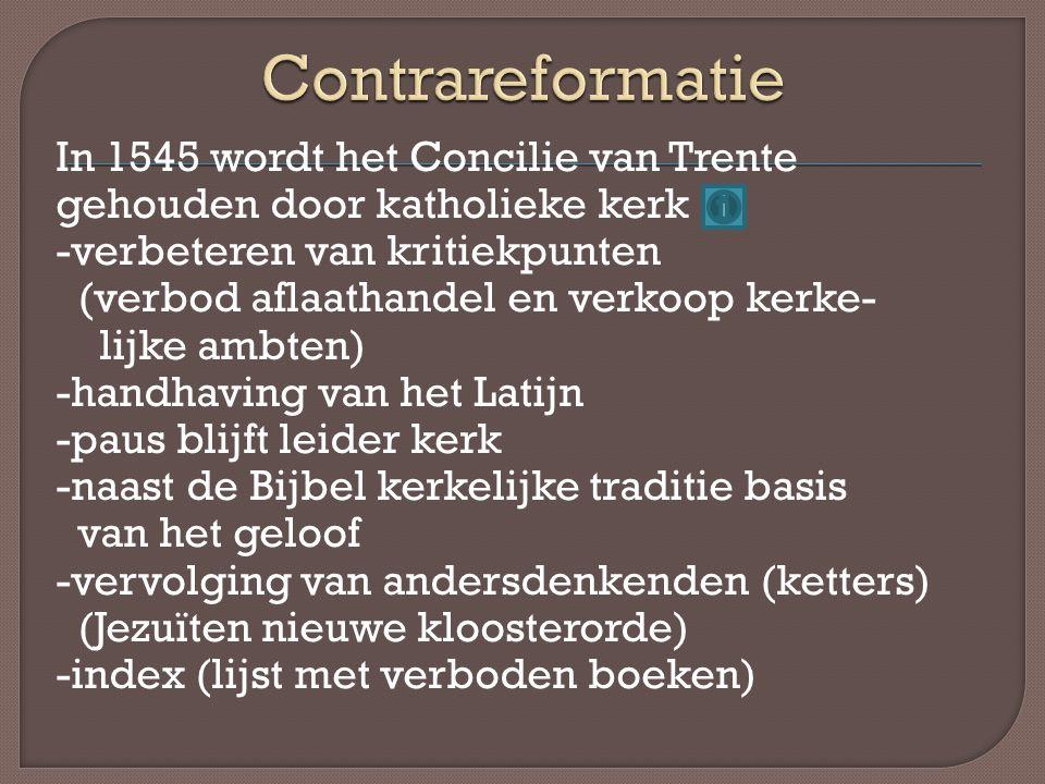 In 1545 wordt het Concilie van Trente gehouden door katholieke kerk -verbeteren van kritiekpunten (verbod aflaathandel en verkoop kerke- lijke ambten)