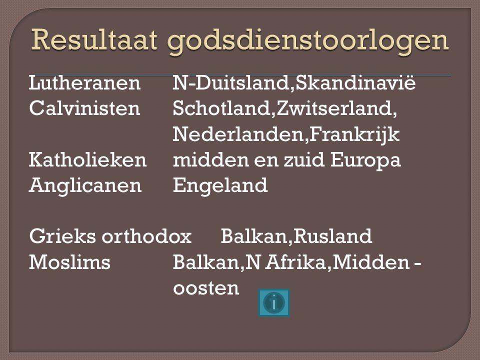 LutheranenN-Duitsland,Skandinavië CalvinistenSchotland,Zwitserland, Nederlanden,Frankrijk Katholiekenmidden en zuid Europa AnglicanenEngeland Grieks o