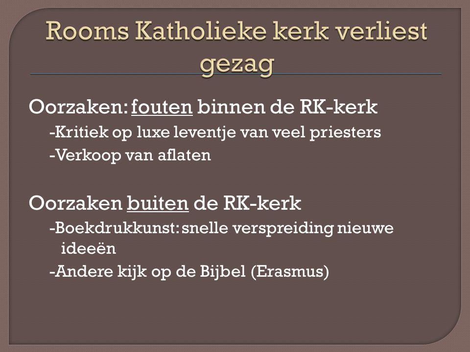 Oorzaken: fouten binnen de RK-kerk -Kritiek op luxe leventje van veel priesters -Verkoop van aflaten Oorzaken buiten de RK-kerk -Boekdrukkunst: snelle