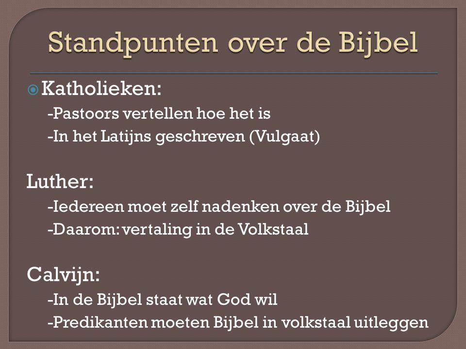  Katholieken: -Pastoors vertellen hoe het is -In het Latijns geschreven (Vulgaat) Luther: -Iedereen moet zelf nadenken over de Bijbel -Daarom: vertal