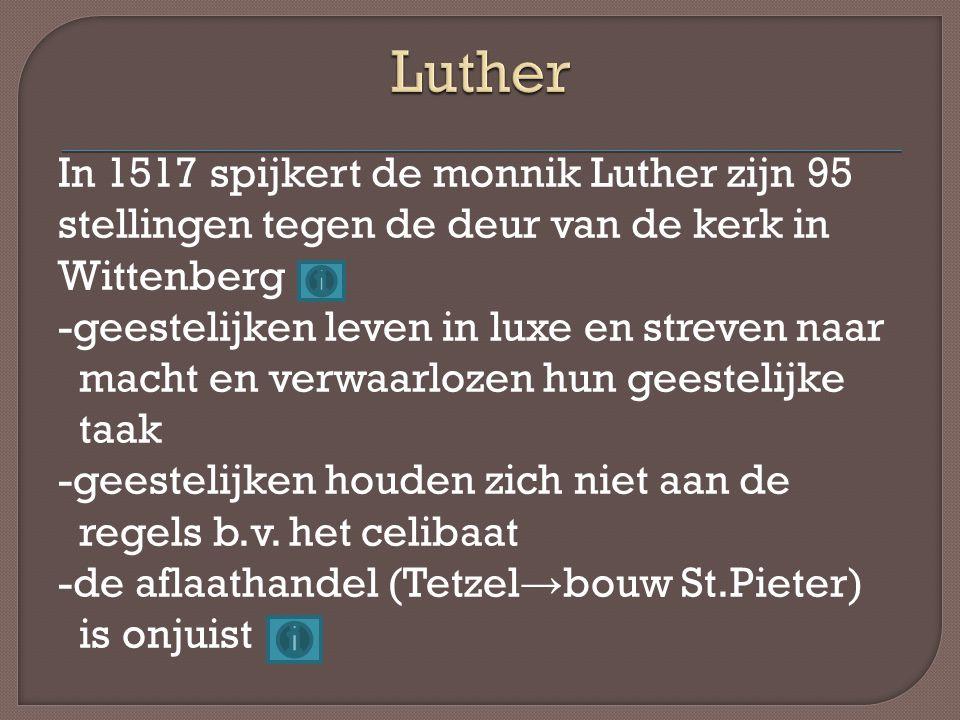 In 1517 spijkert de monnik Luther zijn 95 stellingen tegen de deur van de kerk in Wittenberg -geestelijken leven in luxe en streven naar macht en verw