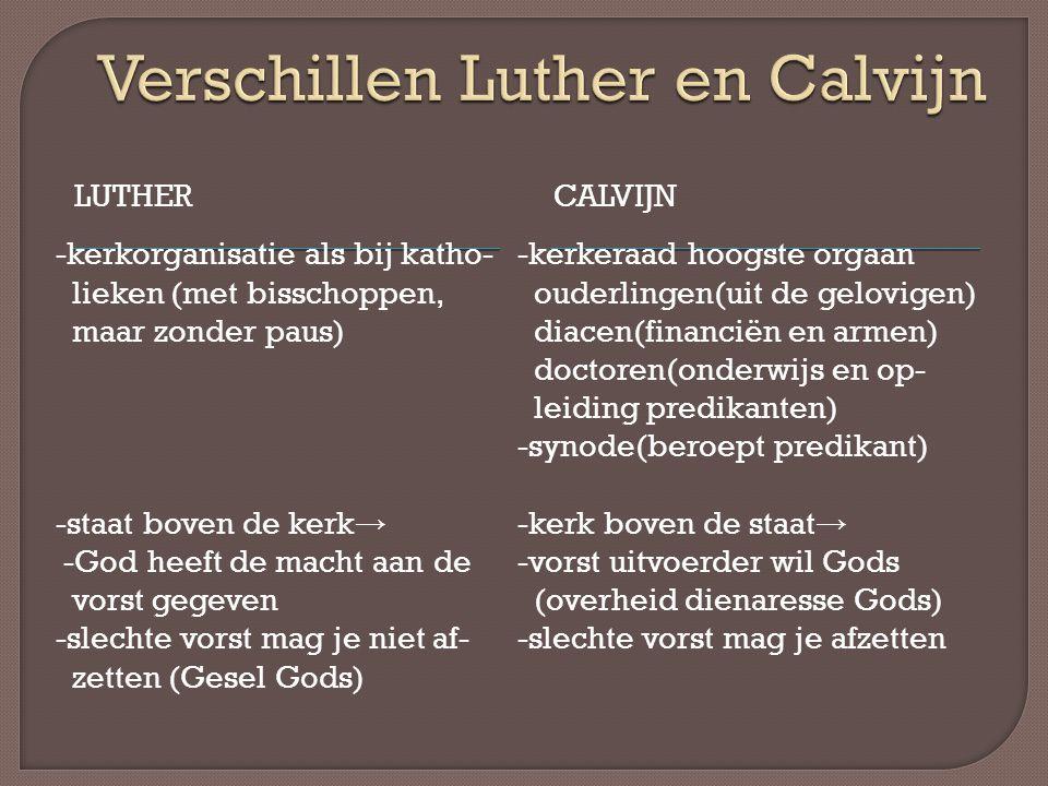 LUTHERCALVIJN -kerkorganisatie als bij katho- lieken (met bisschoppen, maar zonder paus) -staat boven de kerk → -God heeft de macht aan de vorst gegev