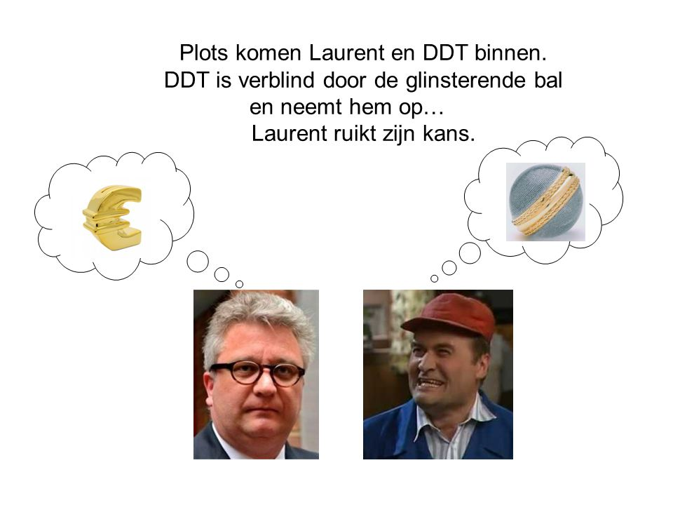 Plots komen Laurent en DDT binnen.