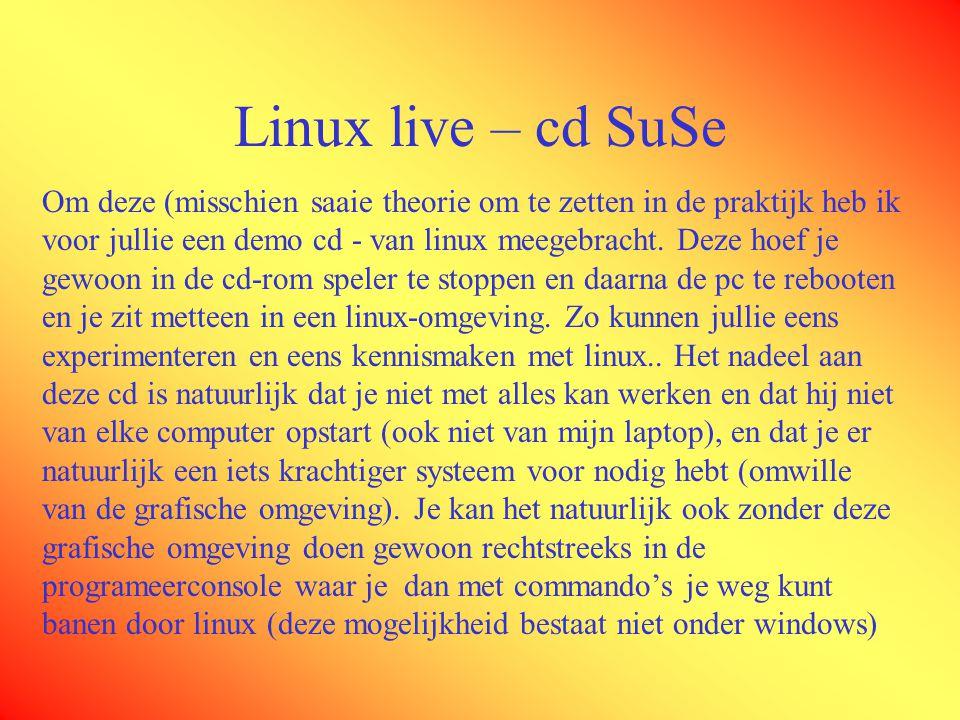Linux live – cd SuSe Om deze (misschien saaie theorie om te zetten in de praktijk heb ik voor jullie een demo cd - van linux meegebracht.