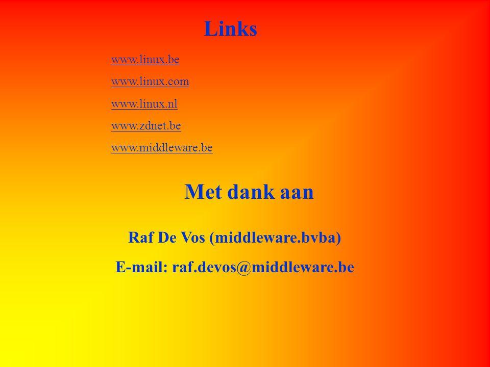 Links www.linux.be www.linux.com www.linux.nl www.zdnet.be www.middleware.be Met dank aan Raf De Vos (middleware.bvba) E-mail: raf.devos@middleware.be
