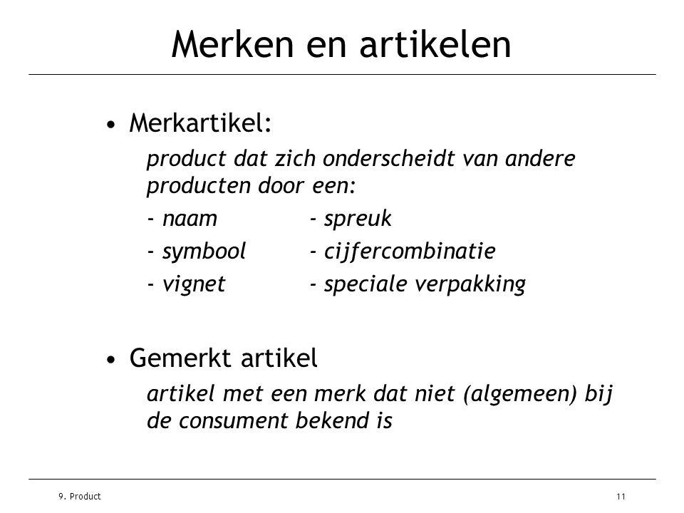 9. Product11 Merken en artikelen •Merkartikel: product dat zich onderscheidt van andere producten door een: - naam- spreuk - symbool- cijfercombinatie