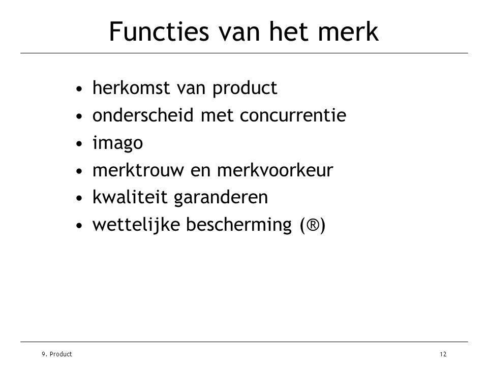 9. Product12 Functies van het merk •herkomst van product •onderscheid met concurrentie •imago •merktrouw en merkvoorkeur •kwaliteit garanderen •wettel
