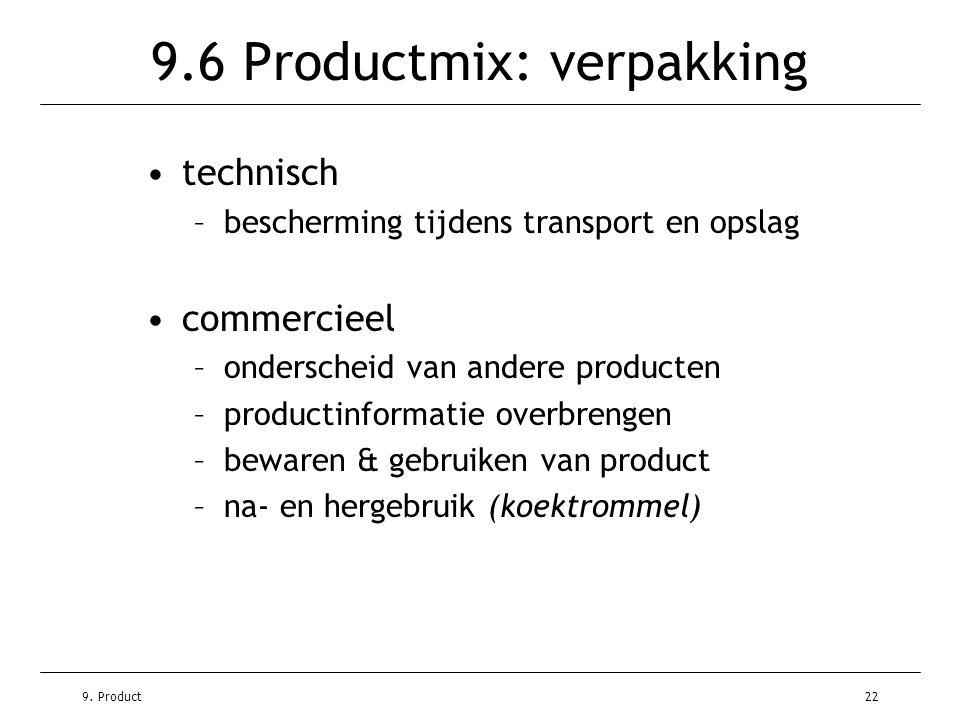 9. Product22 9.6 Productmix: verpakking •technisch –bescherming tijdens transport en opslag •commercieel –onderscheid van andere producten –productinf