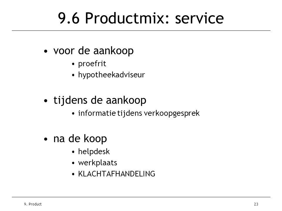9. Product23 9.6 Productmix: service •voor de aankoop •proefrit •hypotheekadviseur •tijdens de aankoop •informatie tijdens verkoopgesprek •na de koop