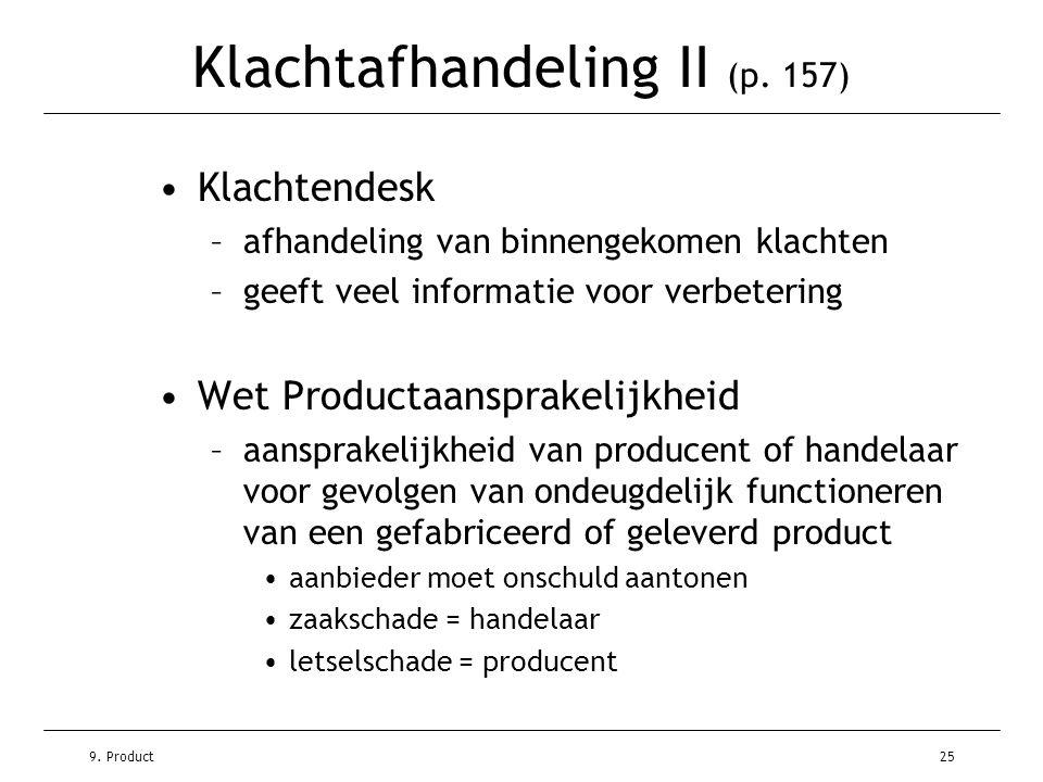 9. Product25 Klachtafhandeling II (p. 157) •Klachtendesk –afhandeling van binnengekomen klachten –geeft veel informatie voor verbetering •Wet Producta