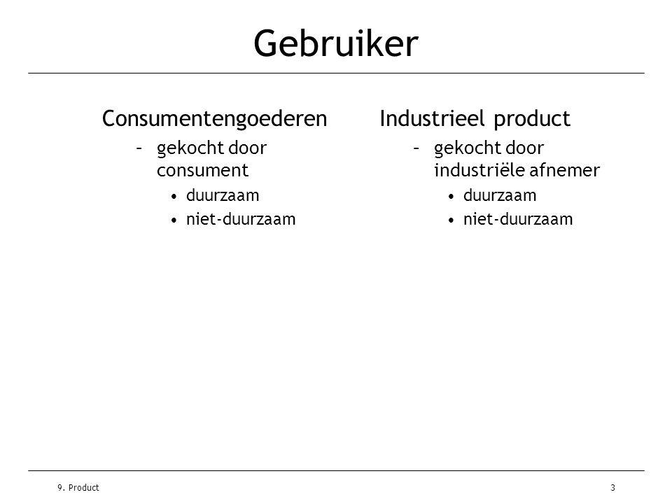 9. Product3 Gebruiker Consumentengoederen –gekocht door consument •duurzaam •niet-duurzaam Industrieel product –gekocht door industriële afnemer •duur