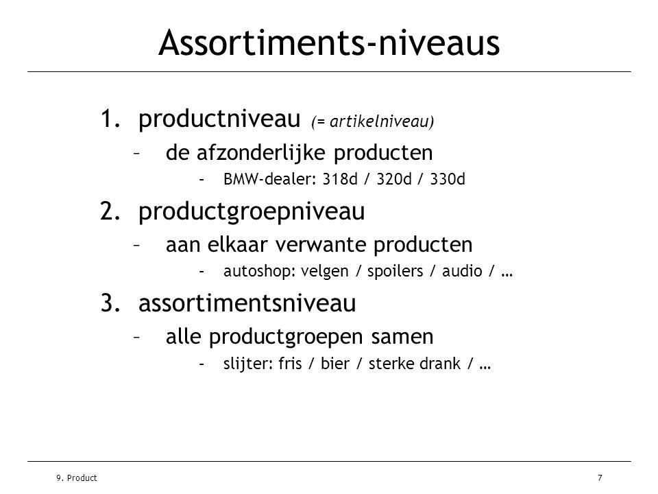 9. Product7 Assortiments-niveaus 1.productniveau (= artikelniveau) –de afzonderlijke producten –BMW-dealer: 318d / 320d / 330d 2.productgroepniveau –a