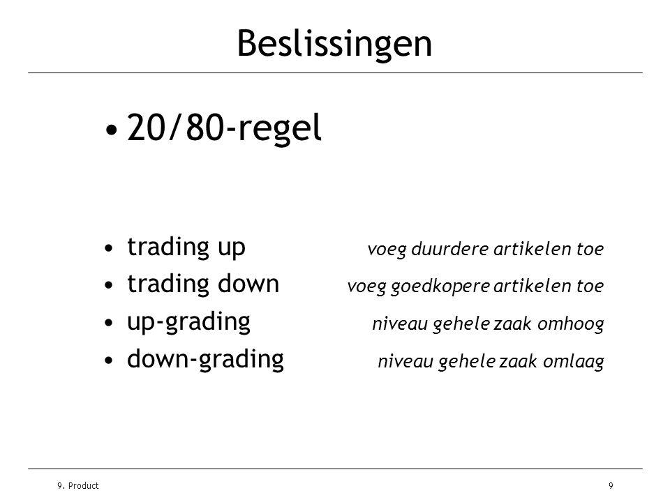 9. Product9 Beslissingen •20/80-regel •trading up voeg duurdere artikelen toe •trading down voeg goedkopere artikelen toe •up-grading niveau gehele za