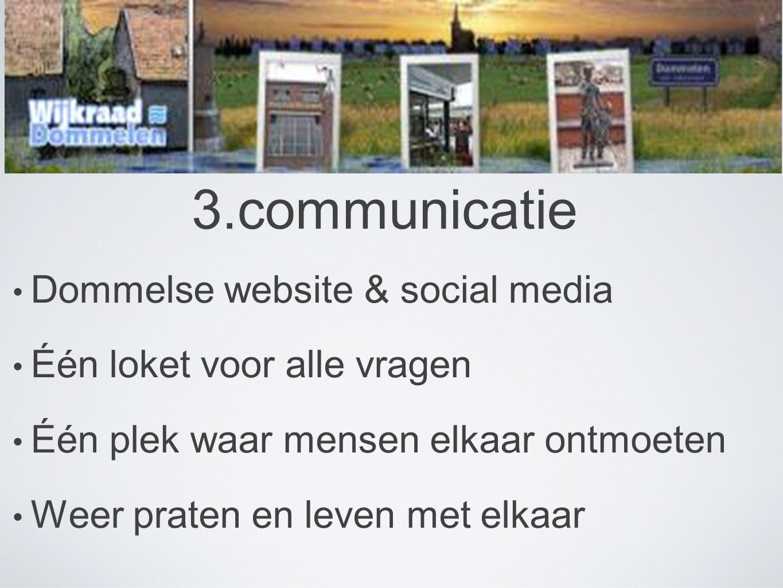 3.communicatie • Dommelse website & social media • Één loket voor alle vragen • Één plek waar mensen elkaar ontmoeten • Weer praten en leven met elkaar