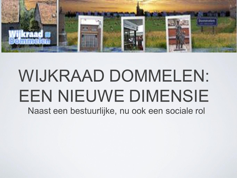 Wijkproject DOMMELEN: Samen beter leven De wijkraad als olie in de motor van de wijk Dommelen en het fundament onder het wij gevoel in Dommelen