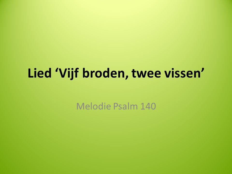 Lied 'Vijf broden, twee vissen' Melodie Psalm 140