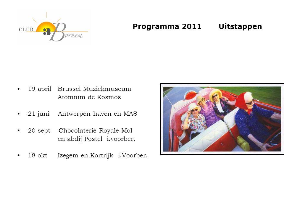 •19 april Brussel Muziekmuseum Atomium de Kosmos •21 juni Antwerpen haven en MAS •20 sept Chocolaterie Royale Mol en abdij Postel i.voorber. •18 okt I