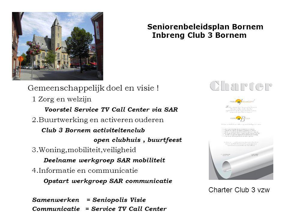Gemeenschappelijk doel en visie ! 1 Zorg en welzijn Voorstel Service TV Call Center via SAR 2.Buurtwerking en activeren ouderen Club 3 Bornem activite
