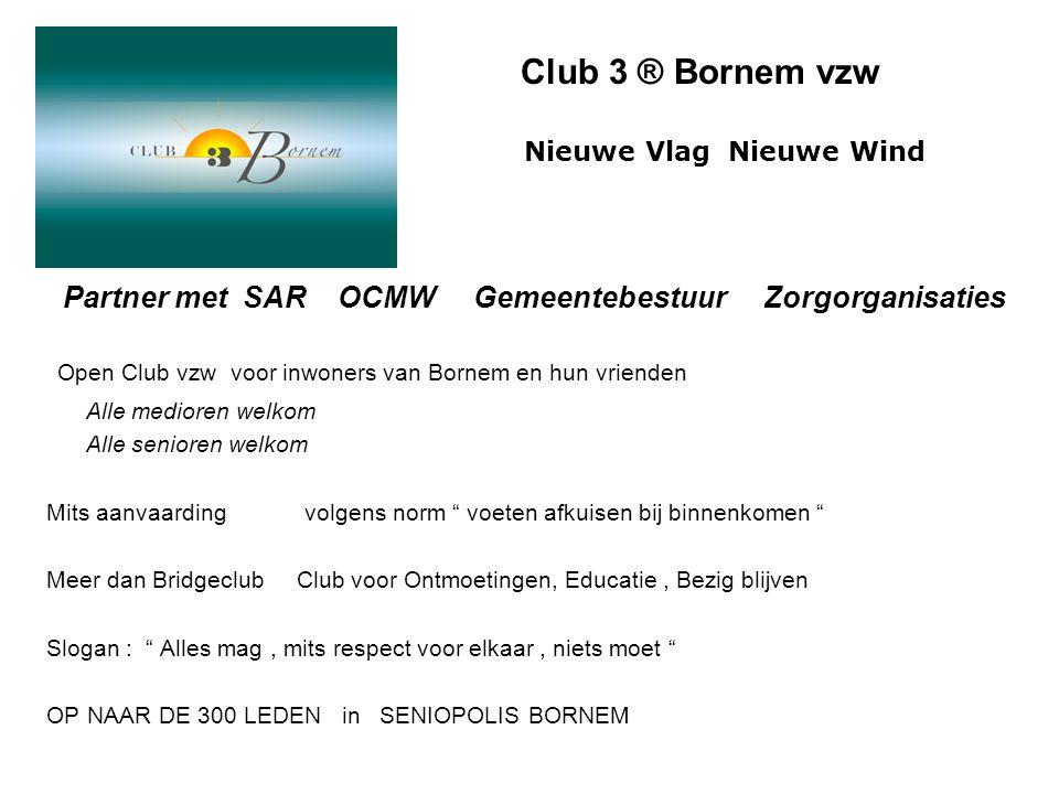 Club 3 ® Bornem vzw Nieuwe Vlag Nieuwe Wind Open Club vzw voor inwoners van Bornem en hun vrienden Alle medioren welkom Alle senioren welkom Mits aanv