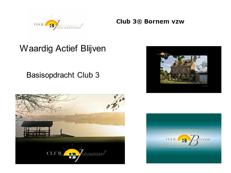 Club 3® Bornem vzw Waardig Actief Blijven Basisopdracht Club 3