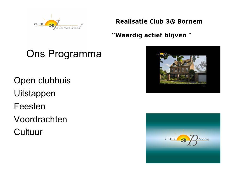 """Realisatie Club 3® Bornem """"Waardig actief blijven """" Ons Programma Open clubhuis Uitstappen Feesten Voordrachten Cultuur"""