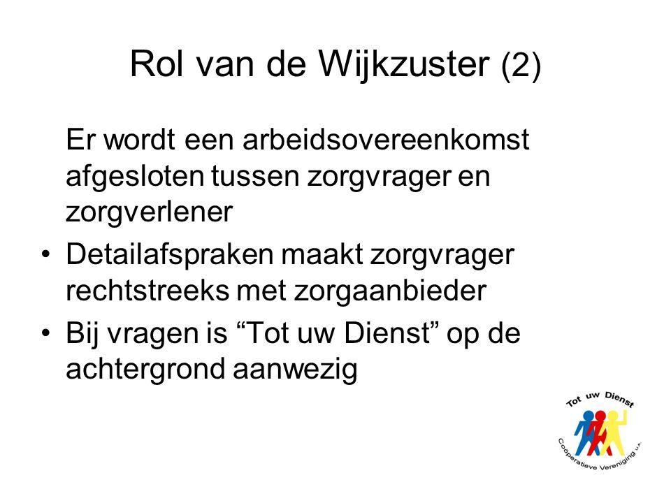 Rol van de Wijkzuster (2) Er wordt een arbeidsovereenkomst afgesloten tussen zorgvrager en zorgverlener •Detailafspraken maakt zorgvrager rechtstreeks