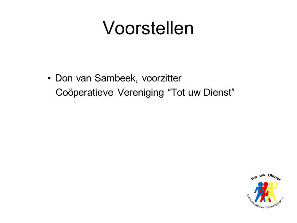 """Voorstellen •Don van Sambeek, voorzitter Coöperatieve Vereniging """"Tot uw Dienst"""""""