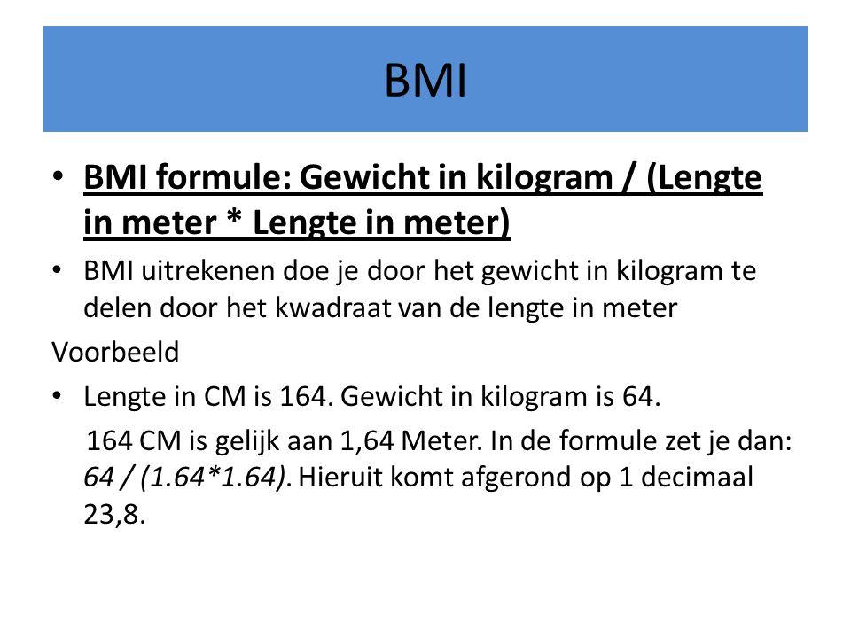 BMI • BMI formule: Gewicht in kilogram / (Lengte in meter * Lengte in meter) • BMI uitrekenen doe je door het gewicht in kilogram te delen door het kw