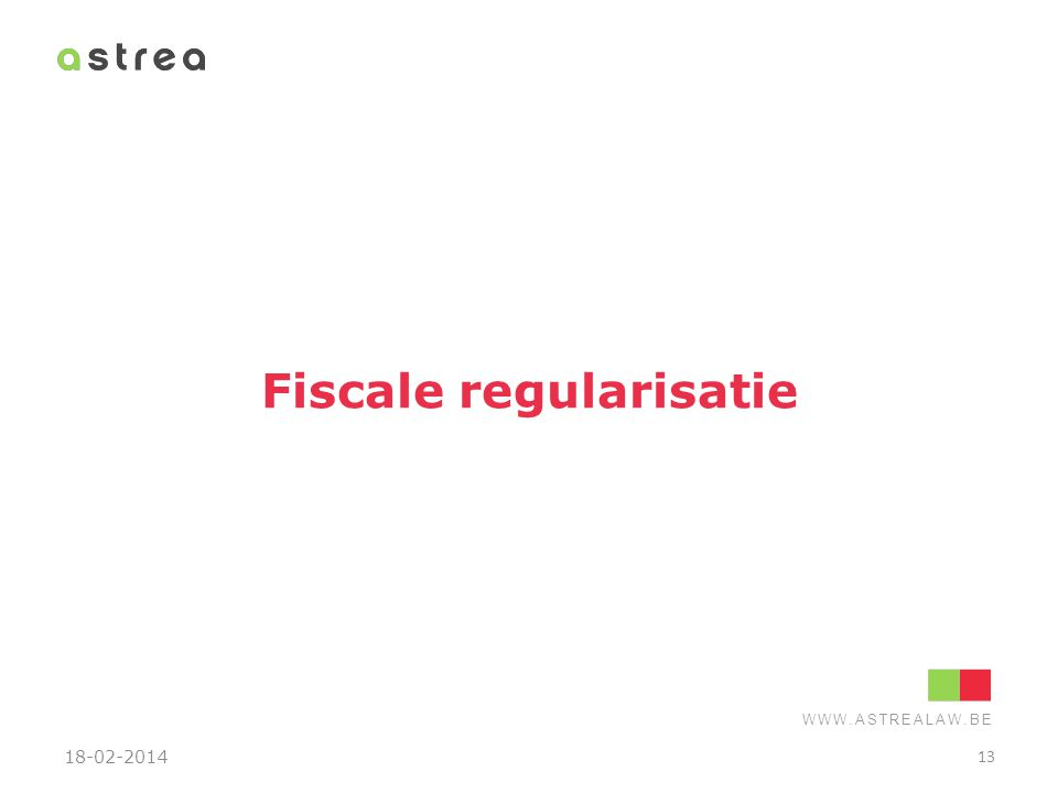 WWW.ASTREALAW.BE Fiscale regularisatie 18-02-2014 13