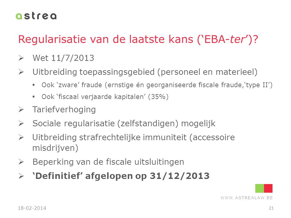 WWW.ASTREALAW.BE Regularisatie van de laatste kans ('EBA-ter')?  Wet 11/7/2013  Uitbreiding toepassingsgebied (personeel en materieel)  Ook 'zware'