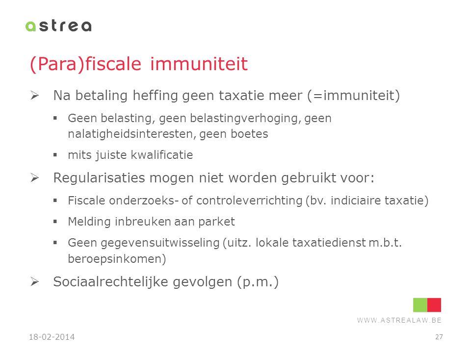 WWW.ASTREALAW.BE (Para)fiscale immuniteit  Na betaling heffing geen taxatie meer (=immuniteit)  Geen belasting, geen belastingverhoging, geen nalati