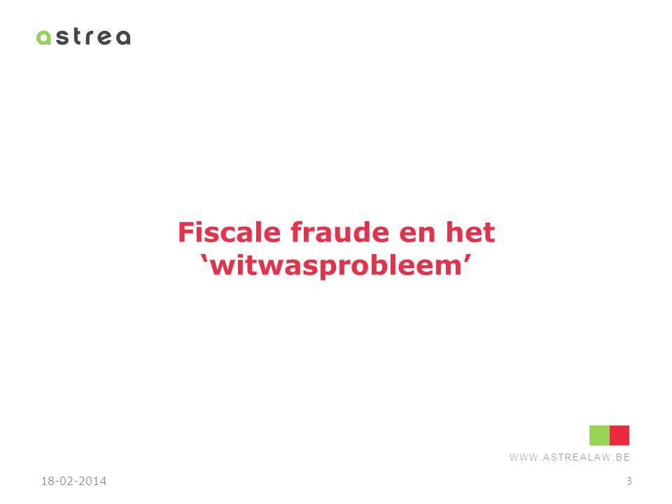 WWW.ASTREALAW.BE 'Witwasdreiging'  Witwassen belangrijk wapen in fiscale fraudebestrijding.
