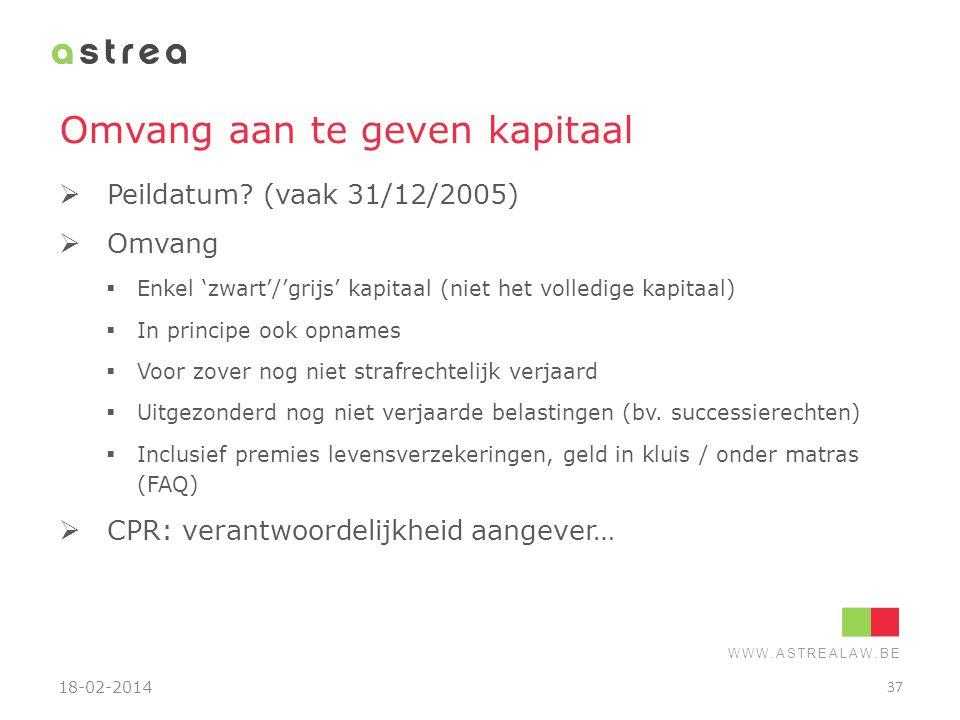 WWW.ASTREALAW.BE Omvang aan te geven kapitaal  Peildatum? (vaak 31/12/2005)  Omvang  Enkel 'zwart'/'grijs' kapitaal (niet het volledige kapitaal) 