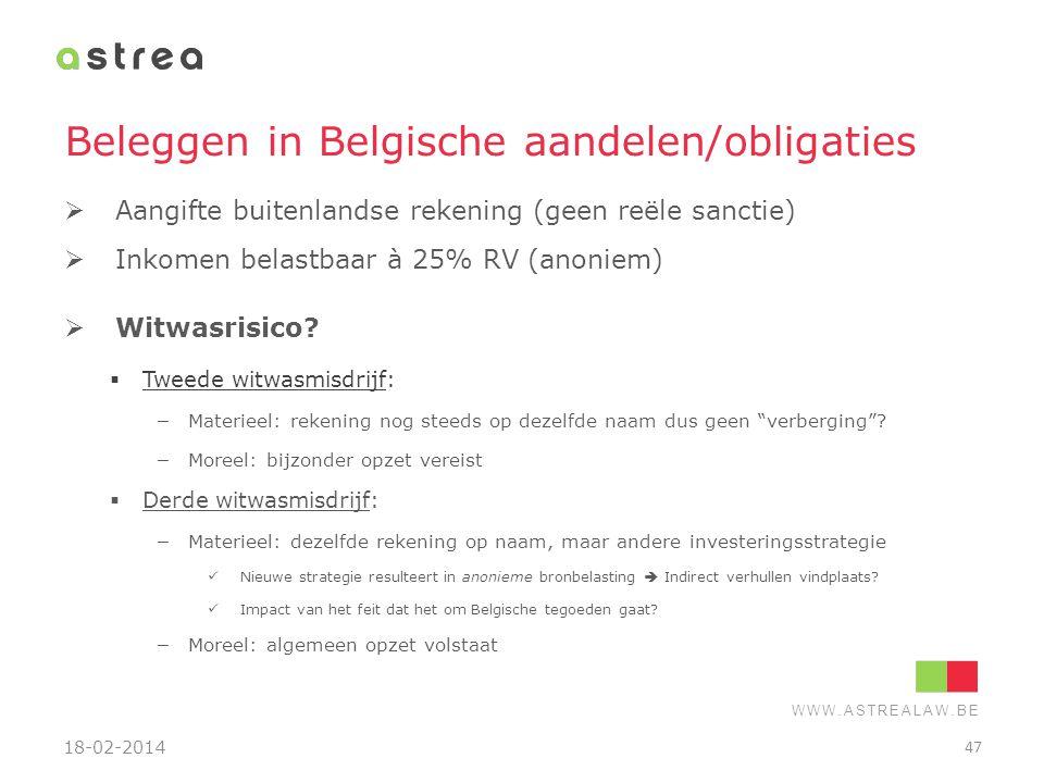WWW.ASTREALAW.BE Beleggen in Belgische aandelen/obligaties  Aangifte buitenlandse rekening (geen reële sanctie)  Inkomen belastbaar à 25% RV (anonie