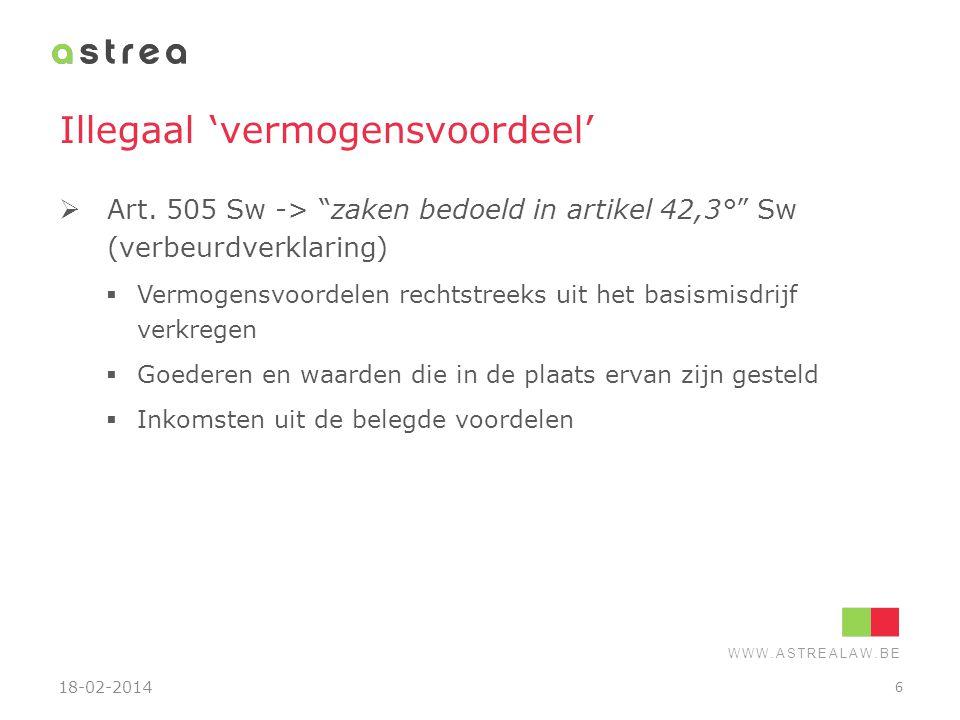 """WWW.ASTREALAW.BE Illegaal 'vermogensvoordeel'  Art. 505 Sw -> """"zaken bedoeld in artikel 42,3°"""" Sw (verbeurdverklaring)  Vermogensvoordelen rechtstre"""