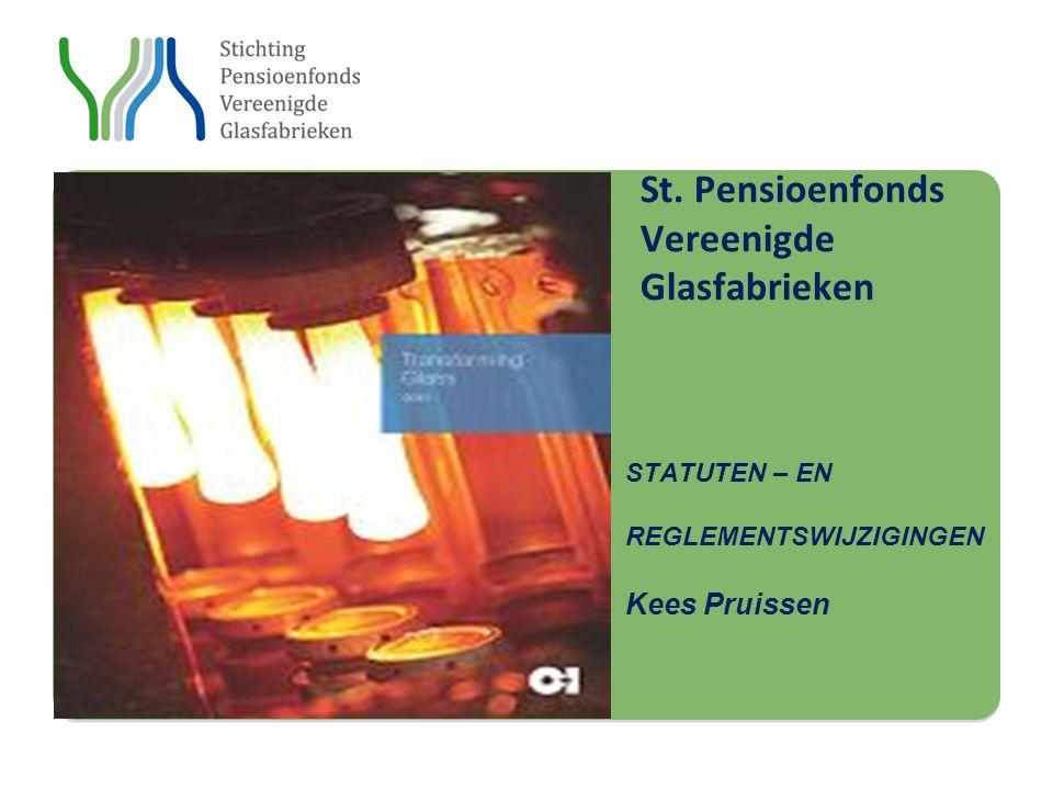 Stichting St. St. Pensioenfonds Vereenigde Glasfabrieken STATUTEN – EN REGLEMENTSWIJZIGINGEN Kees Pruissen