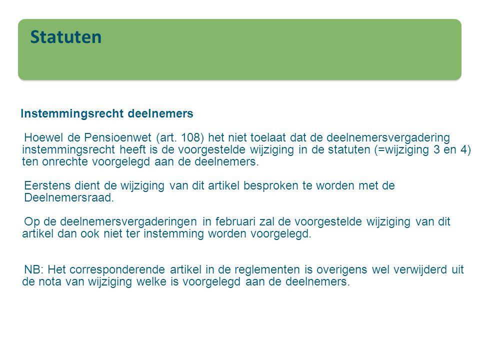 Instemmingsrecht deelnemers Hoewel de Pensioenwet (art. 108) het niet toelaat dat de deelnemersvergadering instemmingsrecht heeft is de voorgestelde w