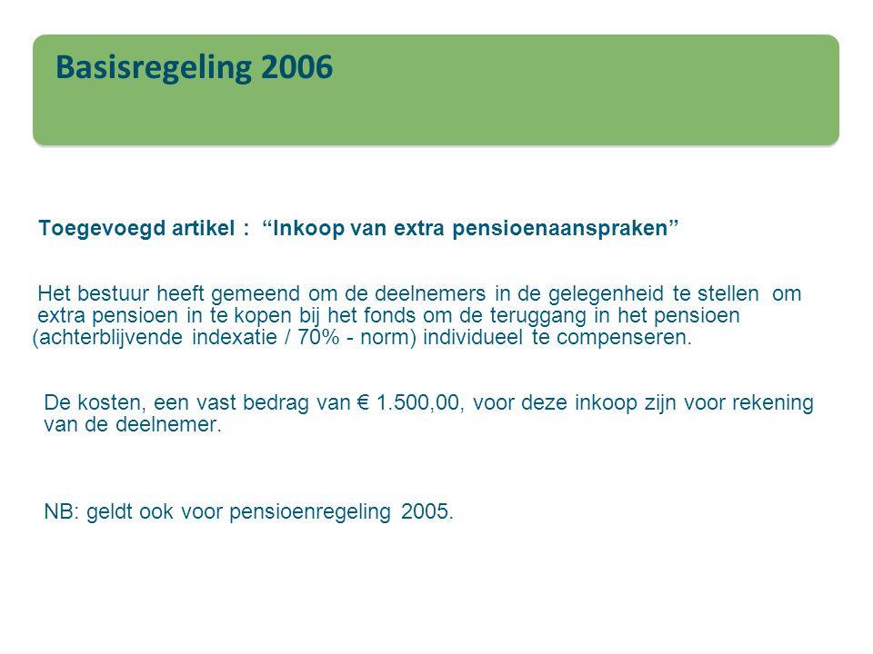 """Basisregeling 2006 Toegevoegd artikel : """"Inkoop van extra pensioenaanspraken"""" Het bestuur heeft gemeend om de deelnemers in de gelegenheid te stellen"""