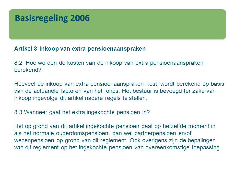 Basisregeling 2006 Artikel 8 Inkoop van extra pensioenaanspraken 8.2 Hoe worden de kosten van de inkoop van extra pensioenaanspraken berekend? Hoeveel