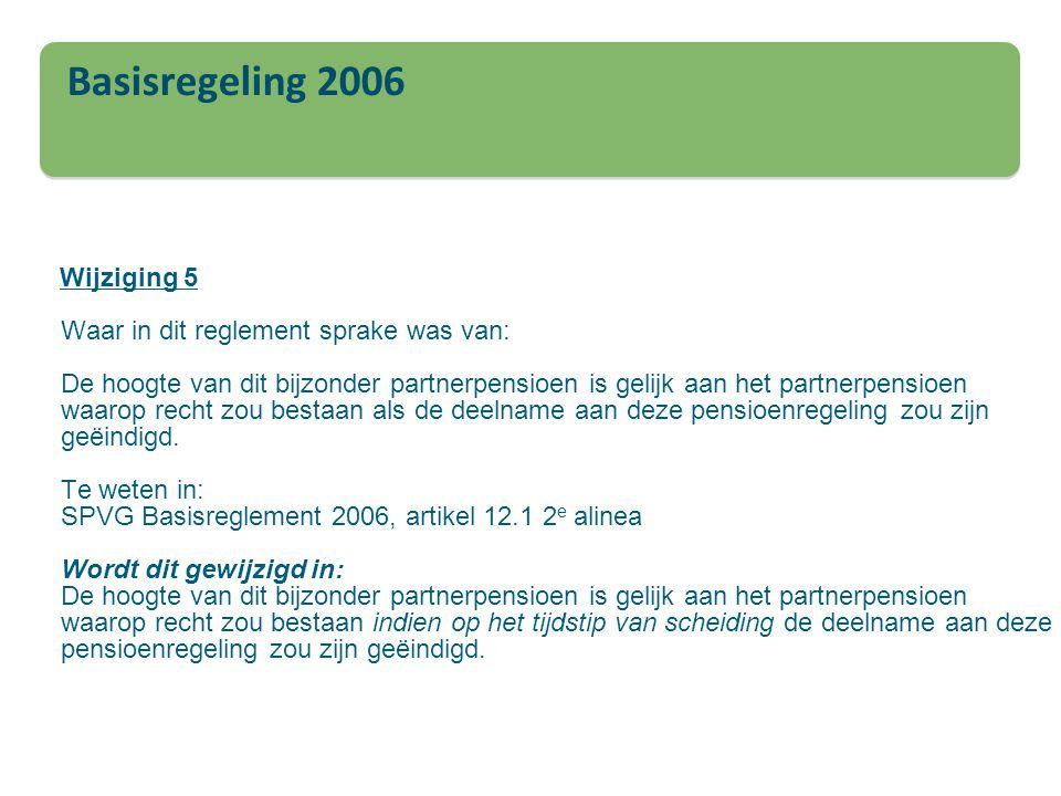 Basisregeling 2006 Wijziging 5 Waar in dit reglement sprake was van: De hoogte van dit bijzonder partnerpensioen is gelijk aan het partnerpensioen wa