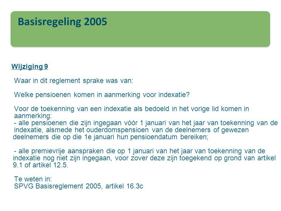 Basisregeling 2005 Wijziging 9 Waar in dit reglement sprake was van: Welke pensioenen komen in aanmerking voor indexatie? Voor de toekenning van een i