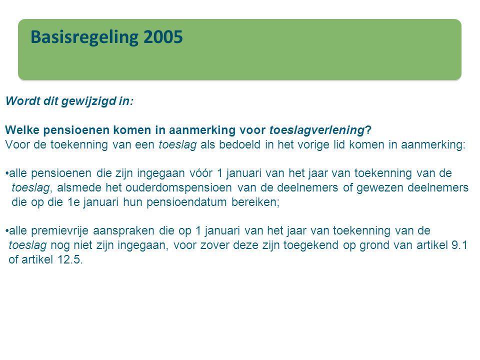 Basisregeling 2005 Wordt dit gewijzigd in: Welke pensioenen komen in aanmerking voor toeslagverlening? Voor de toekenning van een toeslag als bedoeld