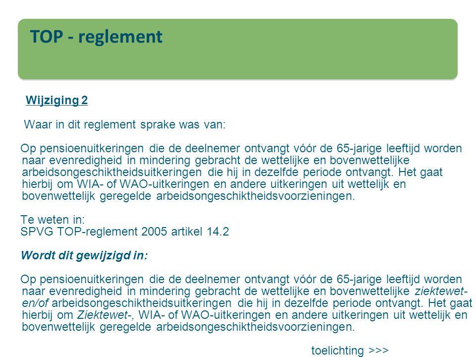 Wijziging 2 Waar in dit reglement sprake was van: Op pensioenuitkeringen die de deelnemer ontvangt vóór de 65 ‑ jarige leeftijd worden naar evenredigh