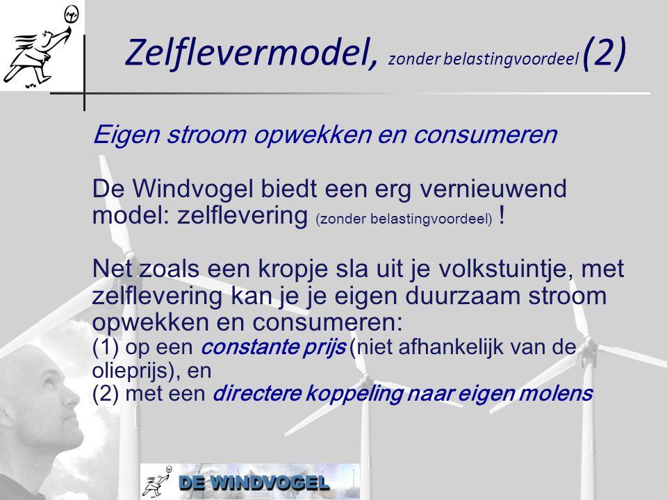 Zelflevermodel, zonder belastingvoordeel (2) Eigen stroom opwekken en consumeren De Windvogel biedt een erg vernieuwend model: zelflevering (zonder be